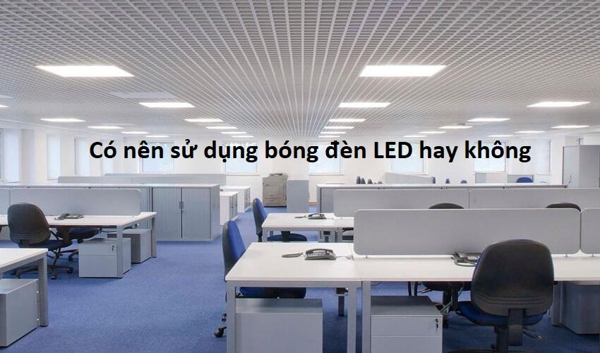 Có nên sử dụng bóng đèn LED hay không